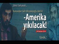 """Şükrü Sak yazdı;Salih Mirzabeyoğlu dedi ki; """"Amerika yıkılacak!"""""""