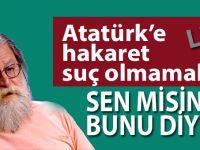 """""""Atatürk'e hakaret suç olmamalı"""" dedi, linç ediliyor!"""