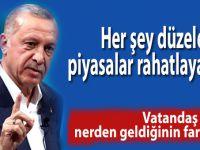 Başkan Erdoğan; Vatandan neyin nerden geldiğinin farkında!