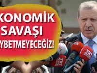 Erdoğan: Ekonomik savaşı kaybetmeyeceğiz!