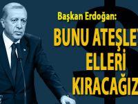 Başkan Erdoğan: Döviz silahını ateşleyen elleri kıracağız!