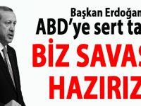 Başkan Erdoğan'dan ABD'ye sert çıkış: Biz savaşa hazırız!..