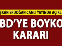 Başkan Erdoğan açıkladı:ABD'ye Boykot Kararı!