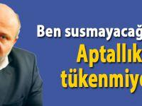 Salih Tuna: Aptallık tükenmiyor!