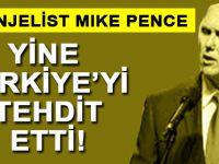 Evanjelist Mike Pence yine Türkiye'yi tehdit etti!
