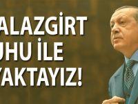 Başkan Erdoğan: Malazgirt ruhu ile ayaktayız!