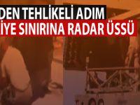 ABD'den çok tehlikeli bir adım; Türkiye sınırına radar sistemi kurarken görüntülendiler!