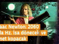 Sir Isaac Newton: 2060 yılında Hz. İsa dönecek ve kıyamet kopacak!