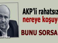 Salih Tuna: AKP'li rahatsızlar nereye koşuyor?