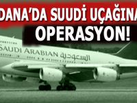 Adana'da Suudi Arabistan'a ait uçağa operasyon!