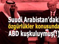 Suudi Arabistan'daki özgürlükler konusunda ABD kuşkuluymuş(!)