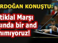 Erdoğan: İstiklal Marşı dışında bir ant tanımıyoruz, tanımayacağız!