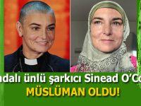 İrlandalı ünlü şarkıcı Sinead O'Connor Müslüman oldu!