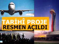 Tarihî proje; İstanbul Yeni Havalimanı resmen açıldı!