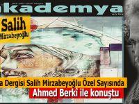 """Akademya Dergisi """"Salih Mirzabeyoğlu Özel Sayısı""""nda Ahmet Berki ile konuştu..."""