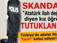 """""""Atatürk ilah değildir"""" diyen Üniversite öğrencisi kız tutuklanarak cezaevine atıldı!"""