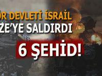 Terör devleti İsrail Gazze'ye saldırdı; 6 Şehid!