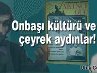 Ufuk Coşkun: Onbaşı Kültürü ve Çeyrek Aydınlar...