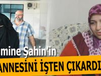 Emine Şahin'in Annesini İşten Çıkarttılar
