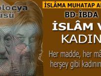 Büyük Doğu-İbda; İslâm ve Kadın; hilkat sırrının bütün tecelli şekillerini İslâmda arasın ve yalnız onunla övünsün!