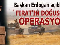 Başkan Erdoğan açıkladı; Fırat'ın Doğusuna büyük operasyon!