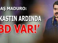 "Yoldaş Maduro; ""Suikastın arkasında ABD var!"""