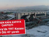 Ankara'da Yüksek Hızlı Tren kazası: 9 ölü, 47 yaralı!