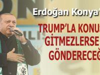 """Başkan Erdoğan; """"Trump'la konuştuk, gitmezlerse biz göndereceğiz!"""""""
