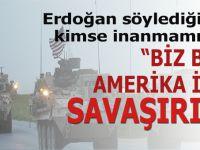 """Erdoğan söylediğinde kimse inanmamıştı, """"Biz bu Amerika ile savaşırız!"""""""