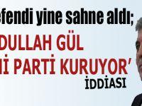 Beyefendi yine sahne aldı; Abdullah Gül yeni parti kuruyor' iddiası!