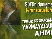Abdullah Gül'ün danışmanına soruşturma; Terör propagandası yapıyorsun Ahmet!