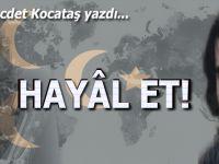 Necdet Kocataş yazdı; Hayâl et!..