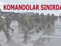 Sınıra sevkiyat sürüyor; Komandolar sınırda!