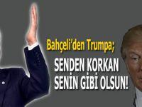 Bahçeli'den Trump'a; Türkiye'yi mahvetmek senin ne haddine!