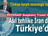 """Türkiye karşıtı esrarengiz toplantı; MOSSAD Başkanı; """"Asıl tehlike Türkiye'dir!"""""""