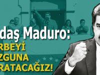 Yoldaş Maduro; Darbeyi bozguna uğratacağız!