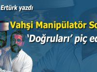 """Hakan Ertürk yazdı; Vahşi manipülatör Soner, """"Doğruları"""" piç eder!"""