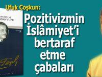 Ufuk Coşkun: Pozitivizmin İslâmiyet'i bertaraf etme çabaları!