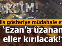 """Taksim'de tekbir nidâları; """"Ezana uzanan eller kırılacak!"""""""