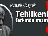 Mustafa Albayrak yazdı; Tehlikenin farkında mısınız?