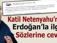 Katil Netanyahu'nun Erdoğan'la ilgili sözlerine sert cevab!