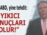 """ABD küstahlığı sürüyor; Yine Türkiye'yi tehdit etti; """"Yıkıcı sonuçları olur!"""""""