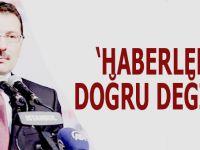 Ak Parti Genel Başkan Yardımcısı Yavuz; Haberler doğru değil!