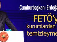 """Cumhurbaşkanı Erdoğan: """"FETÖ'yü kurumlardan hala temizleyemedik!"""""""