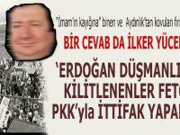 """İlker Yücel; """"Erdoğan düşmanlığına kilitlenenler de FETÖ ve PKK'yla ittifak yaparak..."""""""