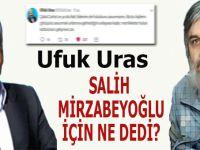 Ufuk Uras Salih Mirzabeyoğlu için ne dedi?