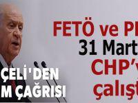 Bahçeli: PKK ve FETÖ 31 Mart'ta CHP'ye çalıştı!