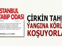İstanbul Tabib Odası yangına körükle koşuyor!