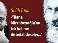 """Salih Tuna: """"Bana Mirzabeyoğlu'nu tek kelime ile anlat deseler..."""""""