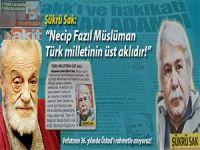 """Şükrü Sak: """"Necip Fazıl Müslüman Türk Milletinin üst aklıdır!"""""""